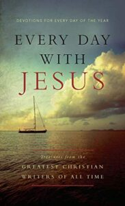 Every Day with Jesus Treasures from the Greatest Christian Writers of All Time Devotions for Every Day of the Year